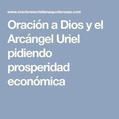 Oración a Dios y el Arcángel Uriel pidiendo prosperidad económica Archangel Uriel Prayer, How To Make Money, How To Get, Reiki, Tarot, Affirmations, Prayers, Religion, Spirituality
