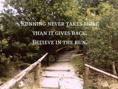 Running Never Takes More Than It Gives Back. Believe In The Run. #memrun #Breakawayrunning #motivation
