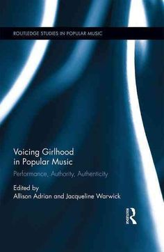 Voicing Girlhood in Popular Music: Performance Authority Authenticity