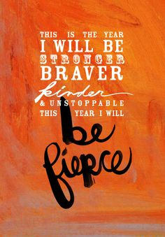 """""""This is the year I will be stronger, braver, kinder, and unstoppable. This year I will be fierce"""" - So much love! (@Kal Barteski)"""