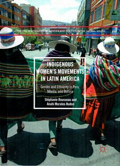Indigenous women's movements in latin america : gender and ethnicity in peru, mexico, and bolivia / Stéphanie Rousseau and Anahi Morales Hudon.(Palgrave Macmillan, 2017) / HQ 1460.5 R86 / Cita bibliográfica: http://www.worldcat.org/title/indigenous-womens-movements-in-latin-america-gender-and-ethnicity-in-peru-mexico-and-bolivia/oclc/951643412?page=citation