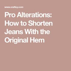 Pro Alterations: How to Shorten Jeans With the Original Hem