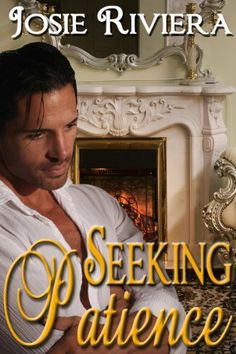 Seeking Patience by Josie Riviera. $3.50. Publisher: Prism Book Group (Inspired Romance) (November 13, 2012). 325 pages