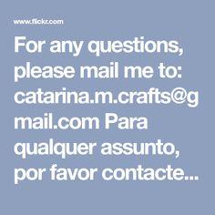For any questions, please mail me to: catarina.m.crafts@gmail.com Para qualquer assunto, por favor contacte: catarina.m.crafts@gmail.com