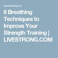 6 Breathing Techniques to Improve Your Strength Training | LIVESTRONG.COM