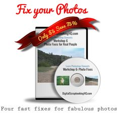 75% off video workshop - Photo Fixes for Real People #digiscrap