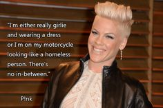P!nk. Is. Just. A Tough. Chick either or pretty. Or biker chick ;-$