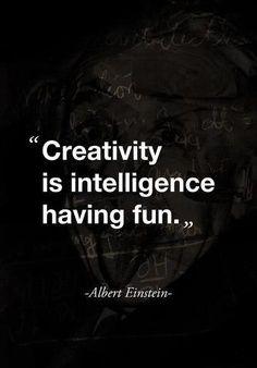 Creativity is intelligence having fun. Einstein quote