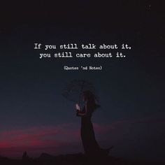 If you still talk about it, you still care about it. —via http://ift.tt/2eY7hg4