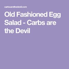 Old Fashioned Egg Salad - Carbs are the Devil