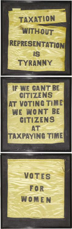 """Several examples of Suffrage Street Banners.  The first explains """"No Taxation without Representation"""", the second suggests that without the right to vote there should be no taxation.  The third makes the case for Women's Voting Rights."""