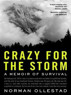 "Crazy for the Storm: A Memoir of Survival by Norman Ollestad - While his friends were riding bikes, playing ball, and going to birthday parties, young Norman was whisked away in pursuit of wild and demanding adventures. Yet it were these exhilarating tests of skill that prepared ""Boy Wonder,"" as his father called him, to become a fearless champion—and ultimately saved his life. (Bilbary Town Library: Good for Readers, Good for Libraries)"