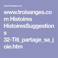 www.troisanges.com Histoires HistoiresSuggestions 32-Titi_partage_sa_joie.htm