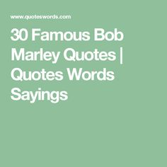 30 Famous Bob Marley Quotes   Quotes Words Sayings