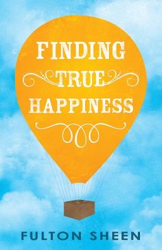 Finding True Happiness by Fulton Sheen,http://www.amazon.com/dp/1937509370/ref=cm_sw_r_pi_dp_8Dqctb0NWH37WJ5H
