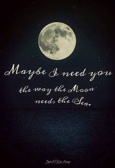 i need him like the sea needs the moon quotes moon Life Quotes Love, Quotes To Live By, Full Moon Quotes, Sad Sayings, You Are My Moon, My Sun And Stars, Moon Magic, Moon Child, Beautiful Words