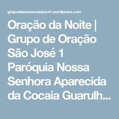 Oração da Noite | Grupo de Oração São José 1  Paróquia Nossa Senhora Aparecida da Cocaia Guarulhos - SP
