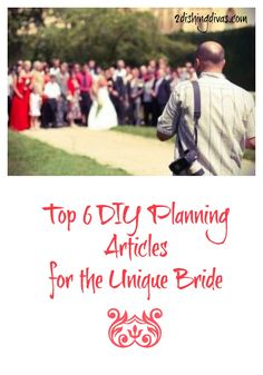 Looking for unique ideas for a wedding?  Start here, with our top 6 DIY planning articles!