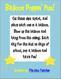 Activities to do for the last 15 days of the year. Put the slips in balloons, hang the balloons from the ceiling, and pop one each day!