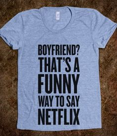 Funny Way To Say Netflix - And so true.