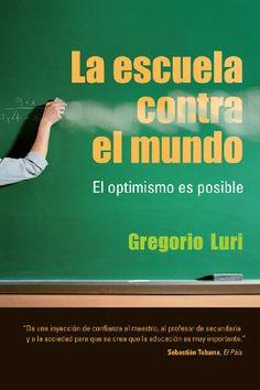 La escuela contra el mundo : el optimismo es posible / Gregorio Luri