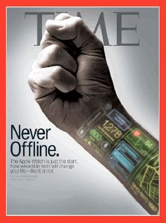 """Time mgazine Apple watch cover """"The Apple Watch represents a redrawing of the map that locates technology in one place and our bodies in another."""""""