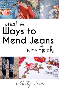 Creative Jeans Mending using Florals - tutorials roundup from Melly Sews