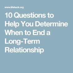 10 Questions to Help You Determine When to End a Long-Term Relationship