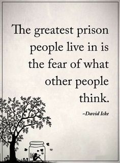 Positive Quotes : The greatest prison people live in is the fear of what other people think. - Hall Of Quotes Positive Quotes, Motivational Quotes, Inspiring Quotes About Life, Inspirational Quotes About Happiness, Meaningful Quotes About Life, Morning Inspirational Quotes, Morning Quotes, Reality Quotes, Great Quotes
