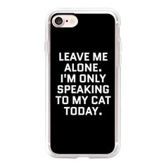Leave Me Alone. I'm Only Speaking To My Cat Today (Black & White) -... ($40) ❤ liked on Polyvore featuring accessories, tech accessories, iphone case, black and white iphone case, cat iphone case, slim iphone case, iphone cover case and iphone cases