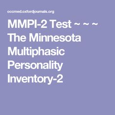 MMPI-2 Test  ~ ~ ~ The Minnesota Multiphasic Personality Inventory-2