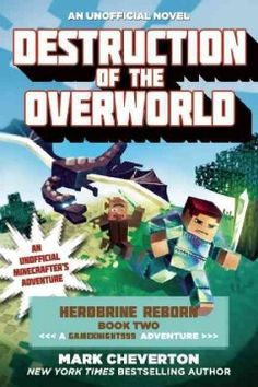Destruction of the Overworld: Herobrine Reborn Book Two: A Gameknight999 Adventure: An Unofficial Minecrafter's Adventure - Peabody South Branch