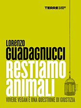 """""""Restiamo animali""""   di Lorenzo Guadagnucci"""