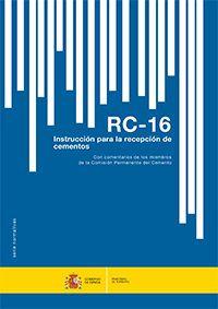RC-16 : Instrucción para la recepción de cementos : con comentarios de los miembros de la Comision Permanente del Cemento