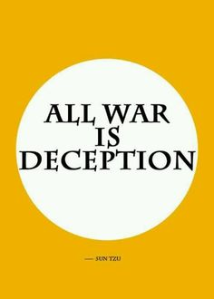War is Deception. Sun Tzu