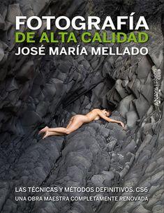 10 libros de fotografía que deberías tener en tu biblioteca. Fotografía digital de alta calidad, José María Mellado