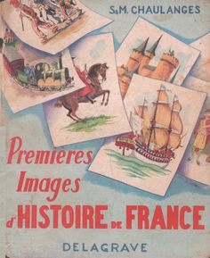 Chaulanges, Premières Images d'Histoire de France (1965) : doubles pages French History, French School, Teaching French, Vintage Children's Books, History Books, Storytelling, Childrens Books, Images, Grand Format
