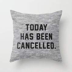 """Today has been Cancelled"" Throw Pillow by Text Guy on Society6."