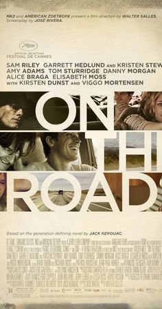 Directed by Walter Salles.  With Sam Riley, Garrett Hedlund, Kristen Stewart, Amy Adams. Young writer Sal Paradise has his life shaken by the arrival of free-spirited Dean Moriarty and his girl, Marylou. As they travel across the country, they encounter a mix of people who each impact their journey indelibly.