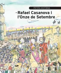 Rafael de Casanova i l'Onze de setembre - L'obra acosta els fets del setge de Barcelona als més petits amb un llenguatge planer, acompanyat de les millors il·lustracions.