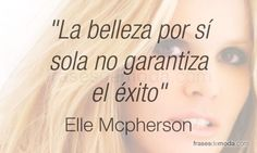 "Quote by model Elle Mcpherson: ""Beauty by itself does not guarantee success"". (I'd like to add ""external beauty doesn't exist without internal beauty, and the latter is what matters -Mari)"