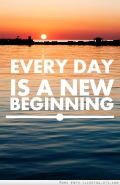 Everyday is a new beginning!