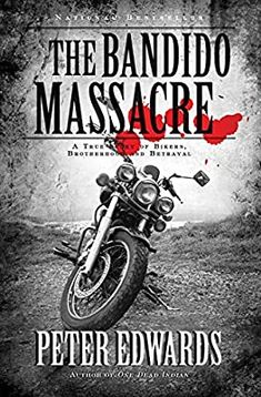 Bandido Massacre, The: A True Story Of Bikers, Brotherhood And Be: Edwards, Peter: 9781554680467: Amazon.com: Books Love Book, This Book, Shocking News, The Hard Way, Dark Night, No One Loves Me, Betrayal, Writing A Book, How To Know