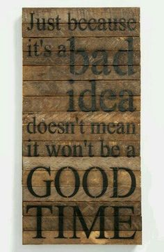 Bad idea, good time