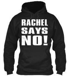 Rachel Says No!!!  Black Sweatshirt Front