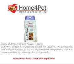 #home4pet Orione Wuff-Wuff Orifresh Powder  To know more about Orione Wuff-Wuff Orifresh Powder  visit www.home4pet.com