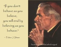 Behave As You Believe, Fulton Sheen Catholic Saints, Roman Catholic, Fulton Sheen, He Has Risen, Saint Quotes, Youth Ministry, God First, Christian Inspiration, Word Of God