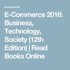 E-Commerce 2016: Business, Technology, Society (12th Edition) | Read Books Online