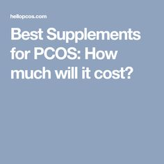 Best Supplements for PCOS: How much will it cost?