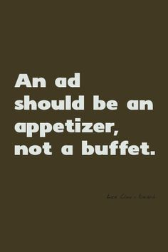 always practice portion control - an ad should be an appetizer, not a buffet.